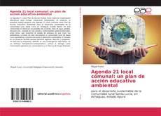 Bookcover of Agenda 21 local comunal: un plan de acción educativo ambiental