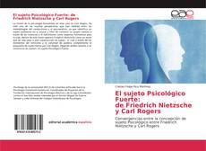 Borítókép a  El sujeto Psicológico Fuerte: de Friedrich Nietzsche y Carl Rogers - hoz