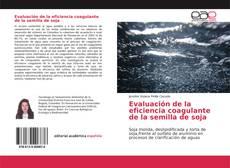 Capa do livro de Evaluación de la eficiencia coagulante de la semilla de soja