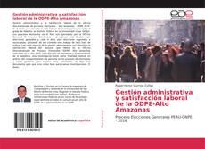 Portada del libro de Gestión administrativa y satisfacción laboral de la ODPE-Alto Amazonas