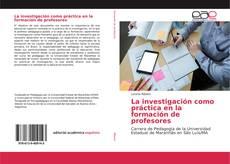 Copertina di La investigación como práctica en la formación de profesores