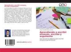 Bookcover of Aprendiendo a escribir ensayos, escribo y argumento