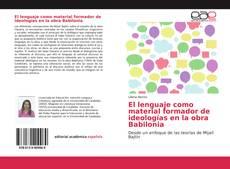 Bookcover of El lenguaje como material formador de ideologías en la obra Babilonia