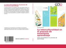 Bookcover of La interculturalidad en el proceso de enseñanza aprendizaje