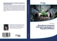 Copertina di Dezvoltarea sistemului indicațiilor geogragice în Republica Moldova