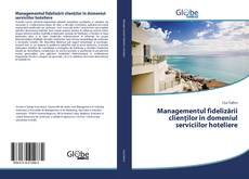 Bookcover of Managementul fidelizării clienţilor în domeniul serviciilor hoteliere