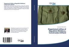 Bookcover of Organismul militar al Republicii Moldova. Construcția militară