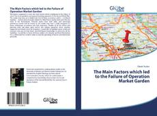Обложка The Main Factors which led to the Failure of Operation Market Garden