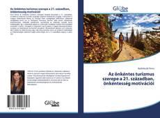 Bookcover of Az önkéntes turizmus szerepe a 21. században, önkéntesség motivációi