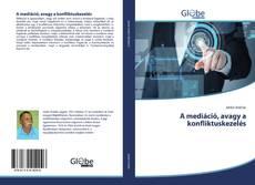 Bookcover of A mediáció, avagy a konfliktuskezelés