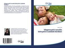Borítókép a  Idegennyelvi nevelés kétnyelvű családok körében - hoz