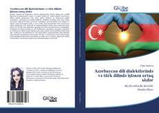Bookcover of Azərbaycan dili dialektlərində və türk dilində işlənən ortaq sözlər