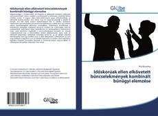 Borítókép a  Időskorúak ellen elkövetett bűncselekmények kombinált bűnügyi elemzése - hoz