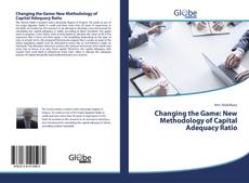 Bookcover of Changing the Game: New Methodology of Capital Adequacy Ratio