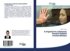 Borítókép a  A migráció és a diplomás fiatalok külföldi munkavállalása - hoz
