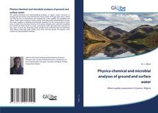 Bookcover of Physico-chemical and microbial analyses of ground and surface water