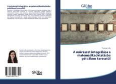 Bookcover of A művészet integrálása a matematikaoktatásba példákon keresztül