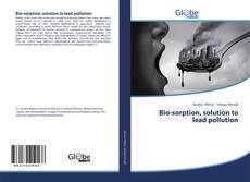 Portada del libro de Bio-sorption, solution to lead pollution