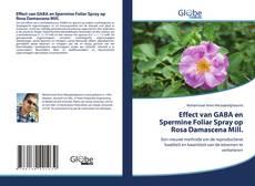 Couverture de Effect van GABA en Spermine Foliar Spray op Rosa Damascena Mill.