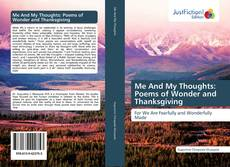 Me And My Thoughts: Poems of Wonder and Thanksgiving的封面