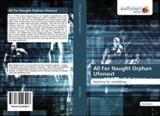 Bookcover of All For Naught Orphan Ufonaut