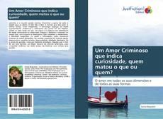 Bookcover of Um Amor Criminoso que indica curiosidade, quem matou o que ou quem?