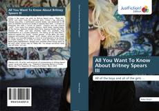 Capa do livro de All You Want To Know About Britney Spears III
