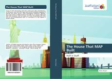 Bookcover of The House That MAP Built