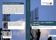 Bookcover of I am Sir, your obedient Servant