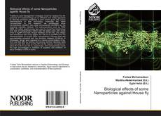 Bookcover of Biological effects of some Nanoparticles against House fly