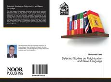 Bookcover of Selected Studies on Pidginization and News Language