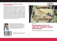 Bookcover of Propuesta para un plan de negocio sobre artesanías