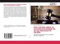 Bookcover of Una mirada sobre la Constitucionalidad de la Ley Nacional N° 26.854