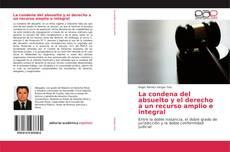 Bookcover of La condena del absuelto y el derecho a un recurso amplio e integral