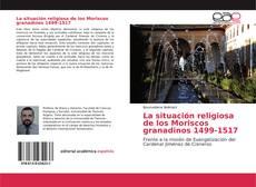 Bookcover of La situación religiosa de los Moriscos granadinos 1499-1517