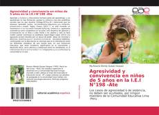 Bookcover of Agresividad y convivencia en niños de 5 años en la I.E.I N°198 -Ate
