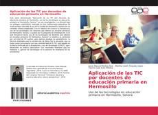 Обложка Aplicación de las TIC por docentes de educación primaria en Hermosillo