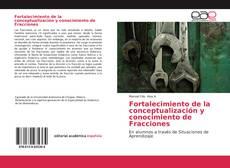 Bookcover of Fortalecimiento de la conceptualización y conocimiento de Fracciones