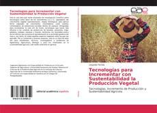 Portada del libro de Tecnologías para Incrementar con Sustentabilidad la Producción Vegetal