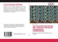 Bookcover of Las transformaciones del sistema electoral venezolano (1958/2010)
