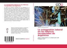 Portada del libro de La autogestión laboral en las fábricas recuperadas de Argentina