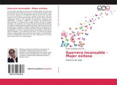 Bookcover of Guerrera incansable - Mujer exitosa