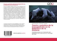 Bookcover of Teoría y práctica de la transposición en la Didáctica de la Historia