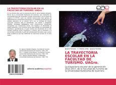 Bookcover of LA TRAYECTORIA ESCOLAR EN LA FACULTAD DE TURISMO. UAGro.