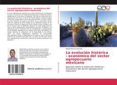Bookcover of La evolución histórica - económica del sector agropecuario mexicano