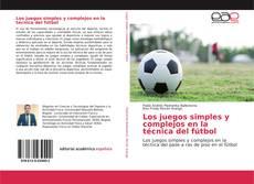 Portada del libro de Los juegos simples y complejos en la técnica del fútbol