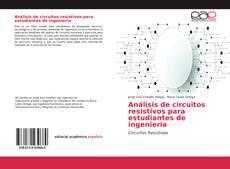 Bookcover of Análisis de circuitos resistivos para estudiantes de ingeniería