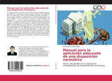 Bookcover of Manual para la aplicación adecuada de una disposición normativa
