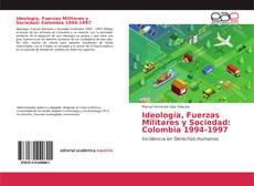Ideología, Fuerzas Militares y Sociedad: Colombia 1994-1997 kitap kapağı