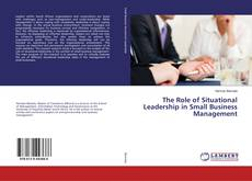 The Role of Situational Leadership in Small Business Management kitap kapağı